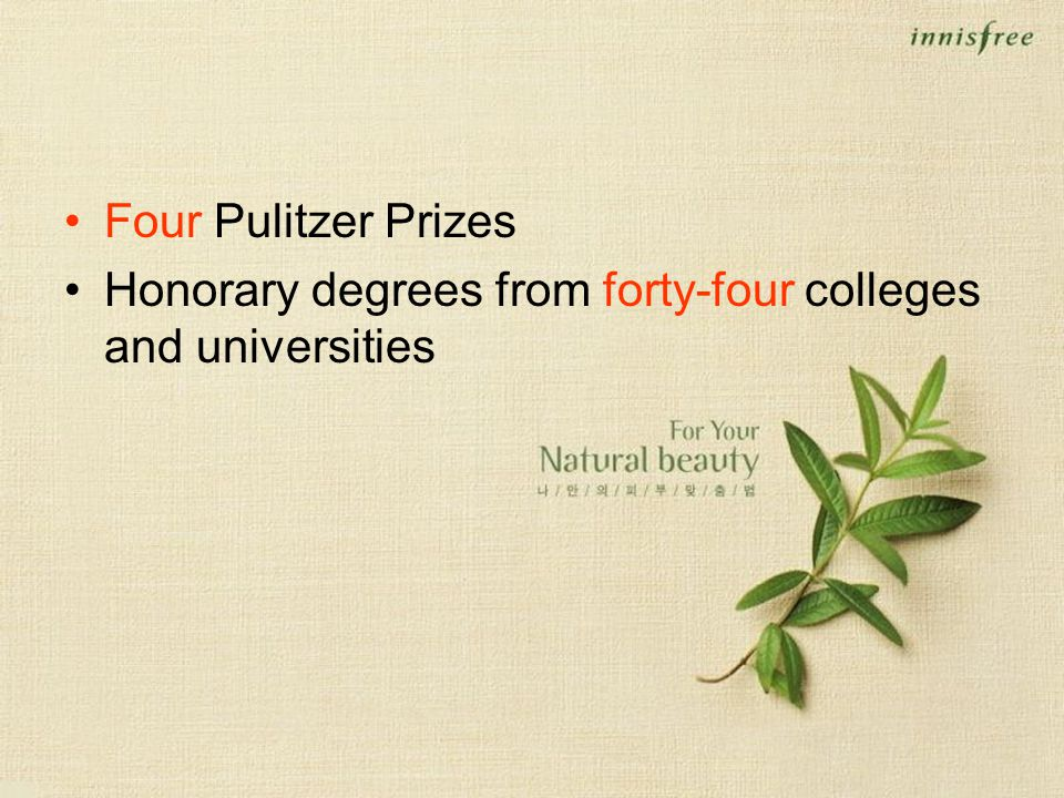 Four Pulitzer Prizes Honorary degrees from forty-four colleges and universities