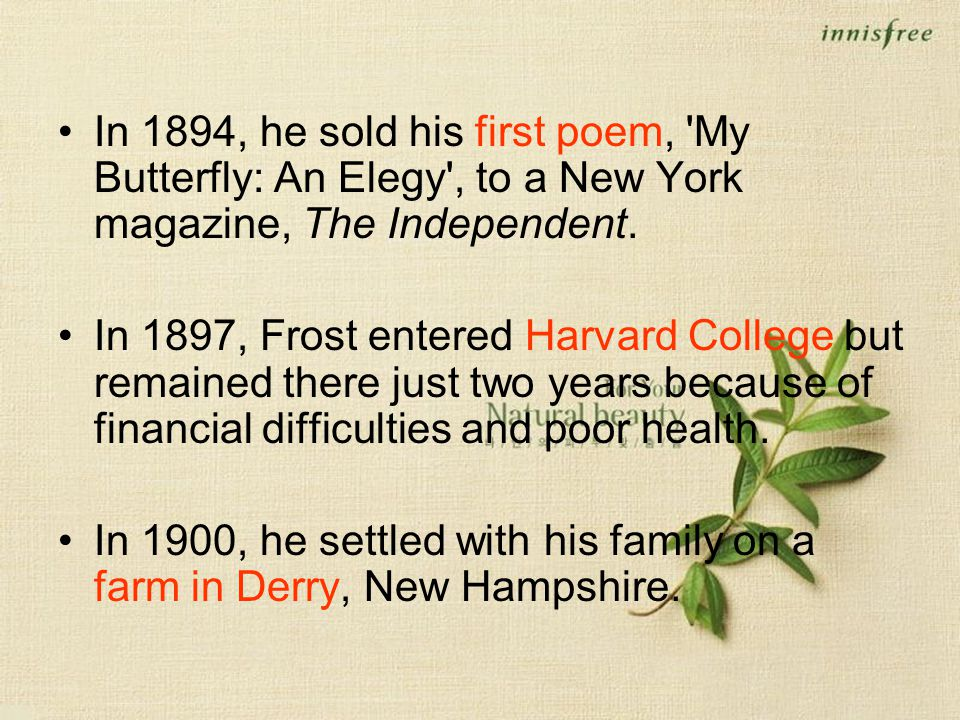 In 1894, he sold his first poem, My Butterfly: An Elegy , to a New York magazine, The Independent.