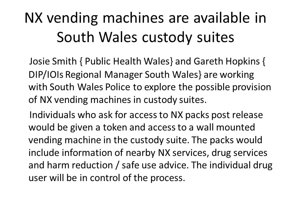 NX vending machines are available in South Wales custody suites Josie Smith { Public Health Wales} and Gareth Hopkins { DIP/IOIs Regional Manager Sout