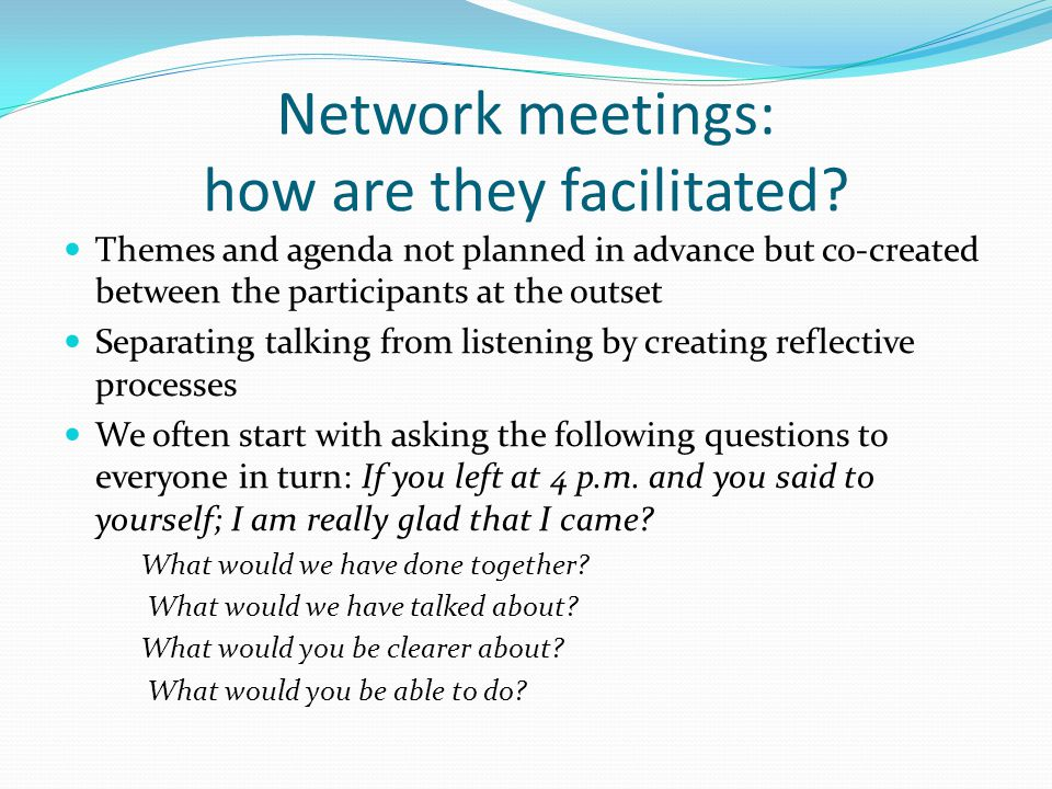 Network meetings: how are they facilitated.