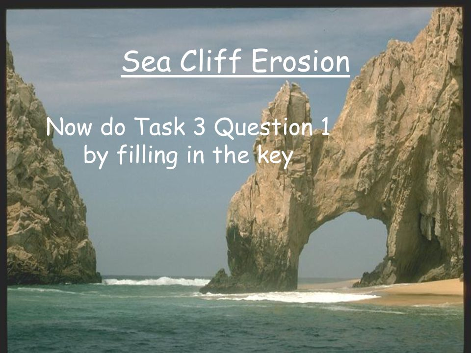 Sea Cliff Erosion Now do Task 3 Question 1 by filling in the key