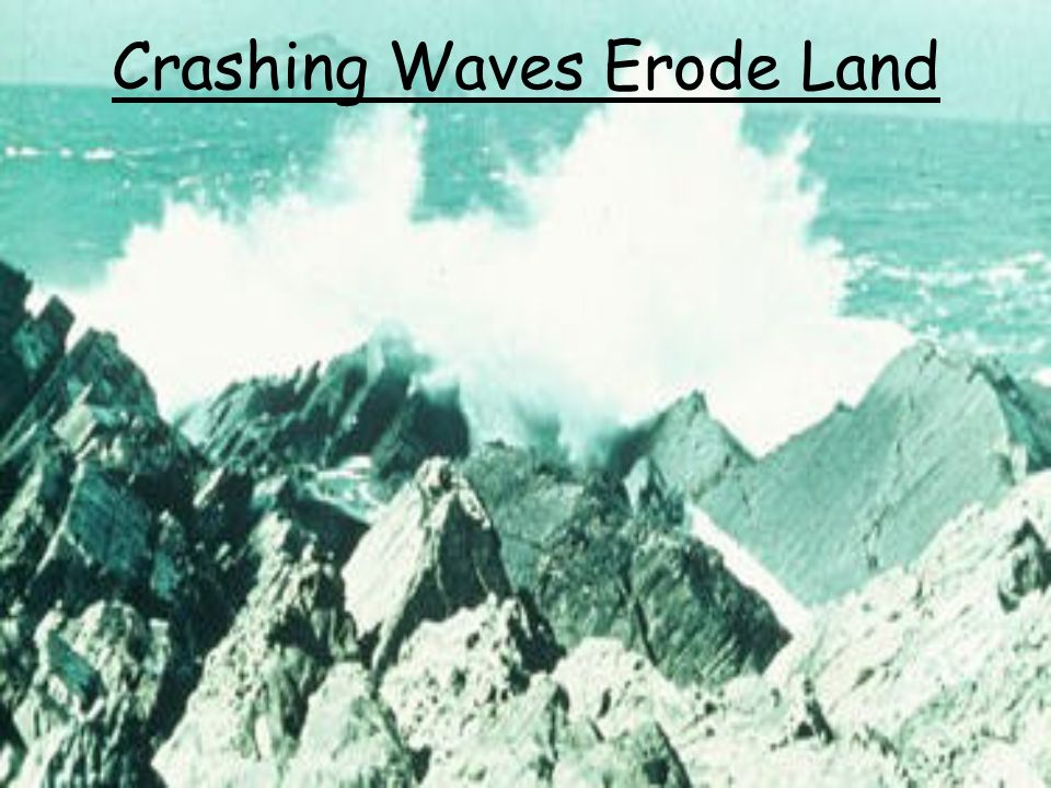 Wave Erosion There are 3 ways that waves erode the coast.