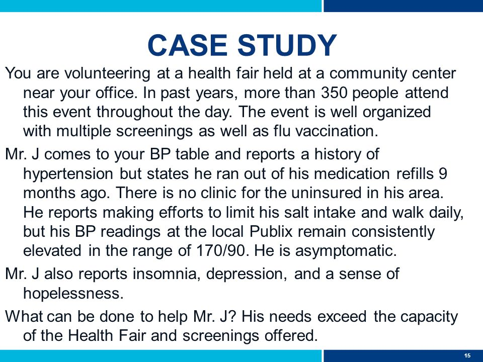15 CASE STUDY You are volunteering at a health fair held at a community center near your office. In past years, more than 350 people attend this event