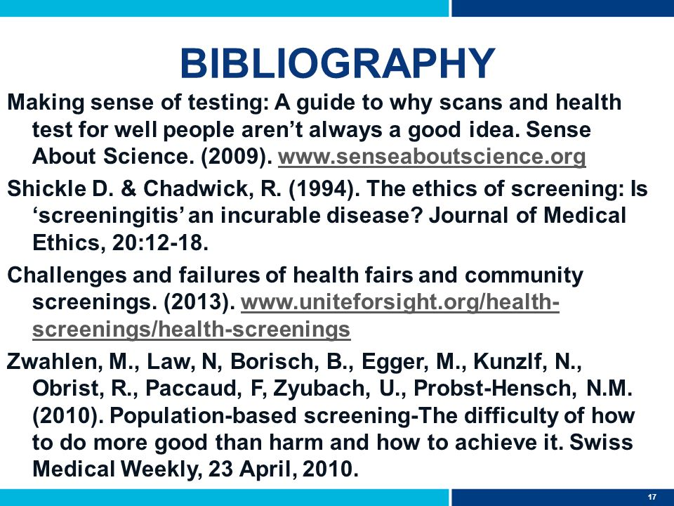 17 BIBLIOGRAPHY Making sense of testing: A guide to why scans and health test for well people aren't always a good idea.