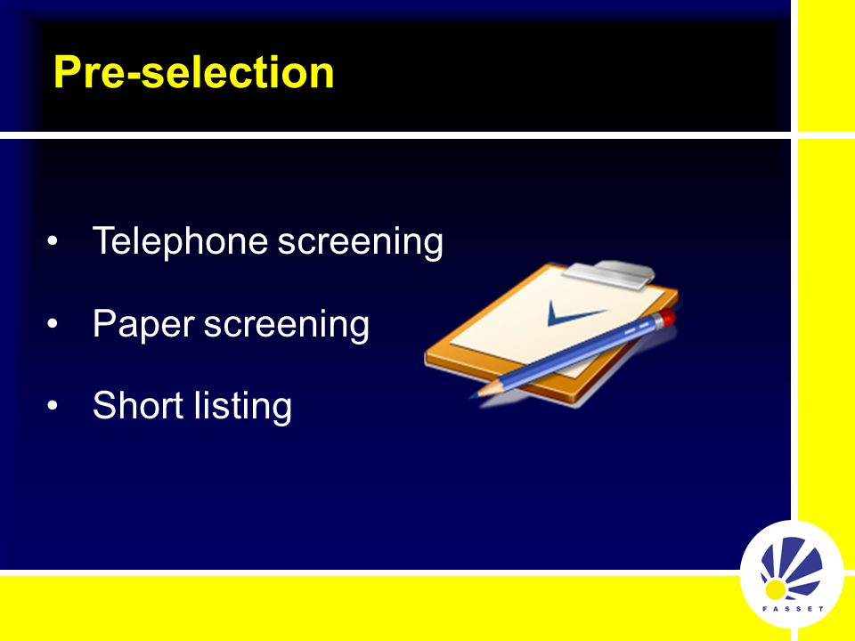 Pre-selection Telephone screening Paper screening Short listing