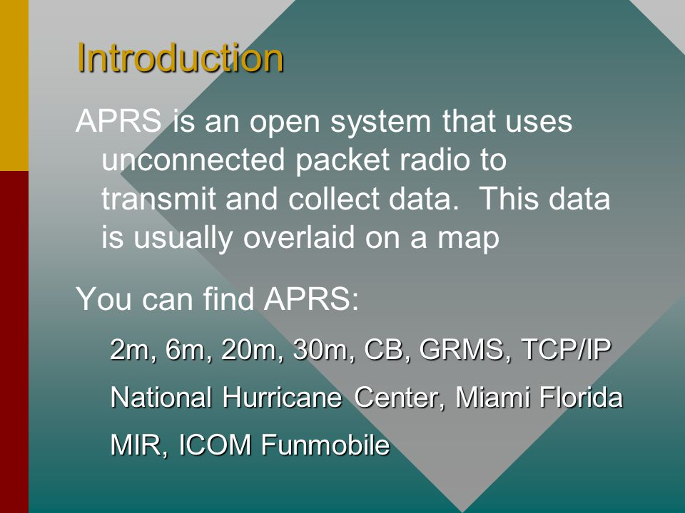 Introduction APRS is an open system that uses unconnected packet radio to transmit and collect data.
