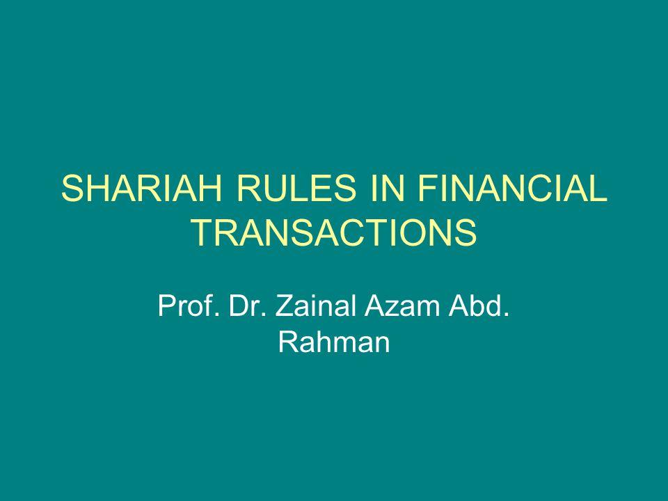 SHARIAH RULES IN FINANCIAL TRANSACTIONS Prof. Dr. Zainal Azam Abd. Rahman