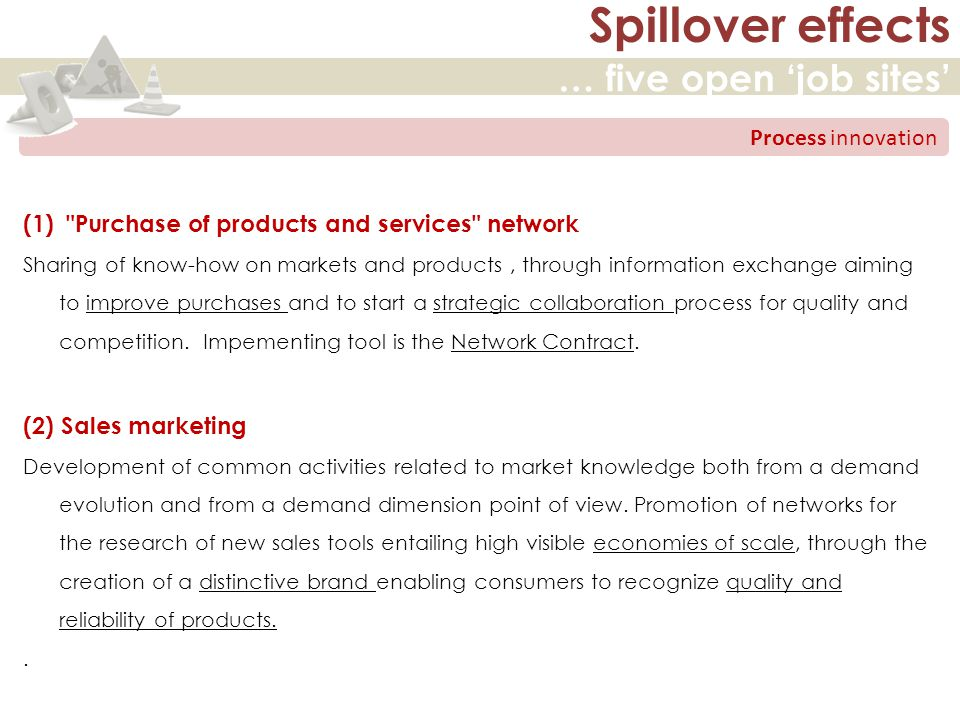 Spillover effects … five open 'job sites' innovazione di prodotto (3) Internationalization Implementing consulting services for Companies in order to develop organization, promotion, communication and business skills for a stronger and more qualified presence in International markets.