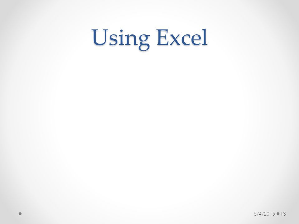 Using Excel 5/4/2015 13