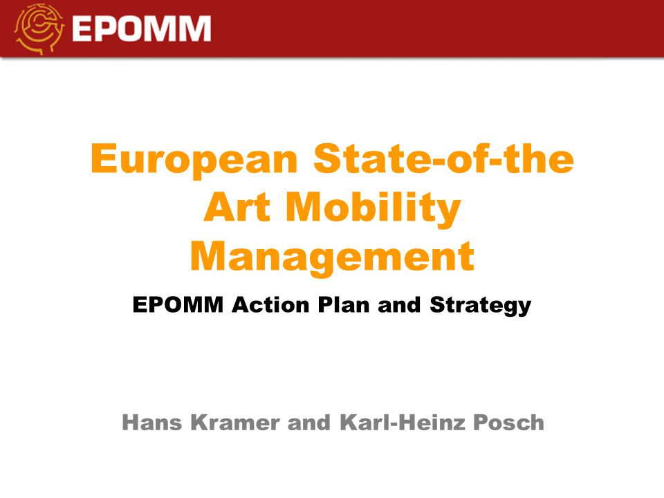 European State-of-the Art Mobility Management EPOMM Action Plan and Strategy Hans Kramer and Karl-Heinz Posch