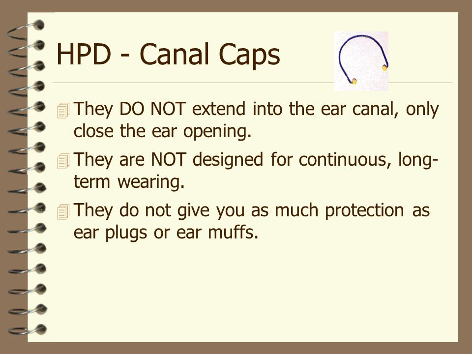 HPD - Canal Caps 4 They DO NOT extend into the ear canal, only close the ear opening.