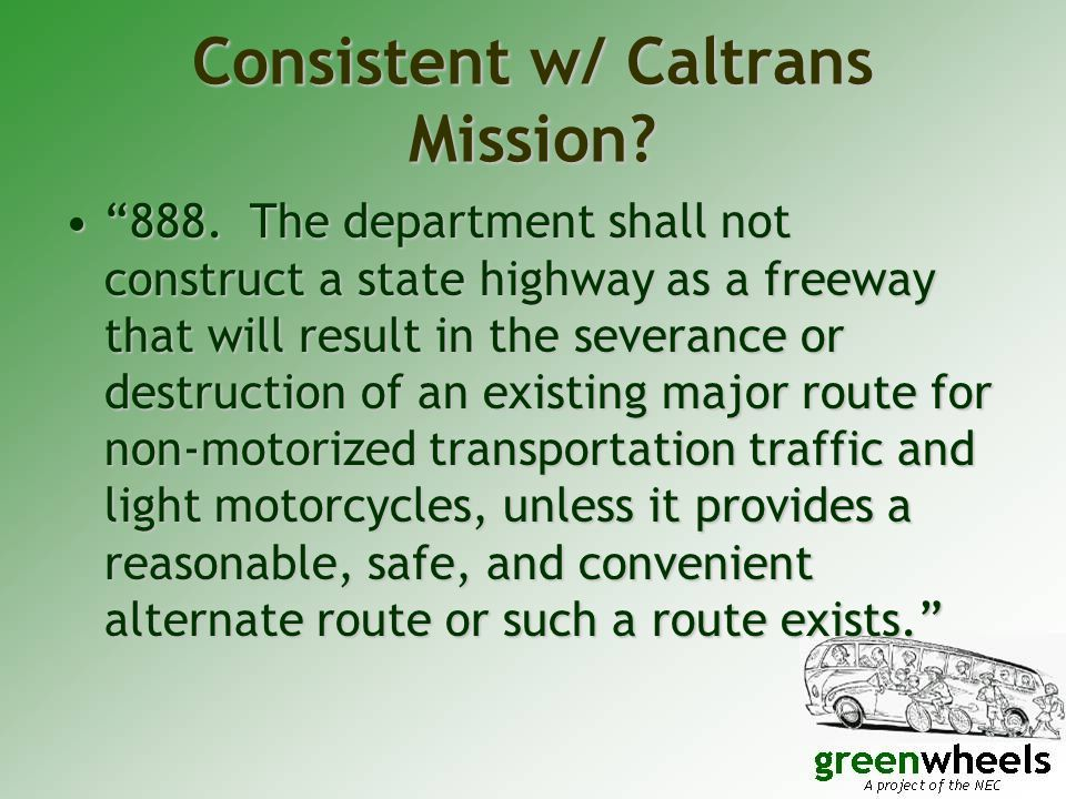 """Consistent w/ Caltrans Mission? """"888. The department shall not construct a state highway as a freeway that will result in the severance or destruction"""