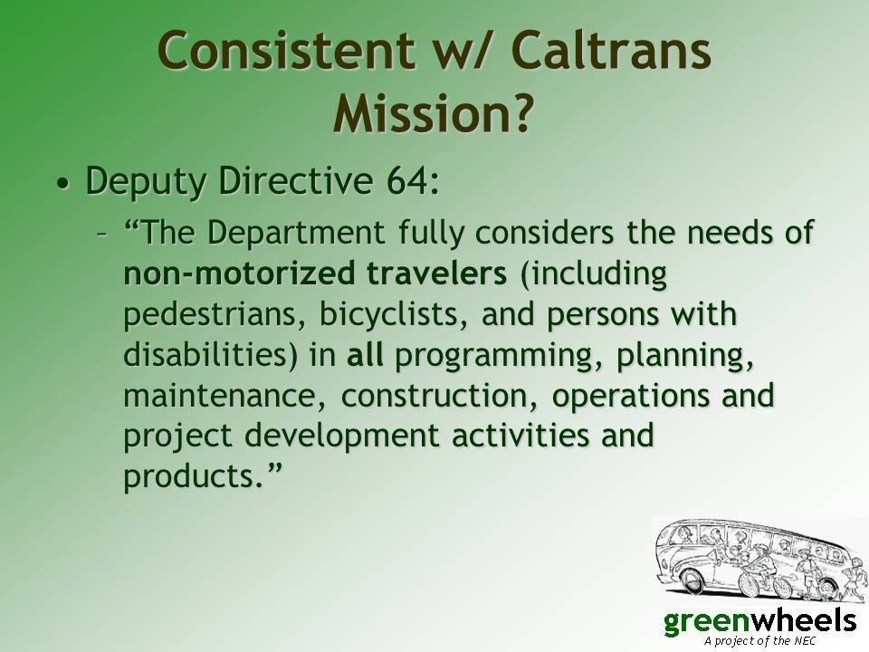"""Consistent w/ Caltrans Mission? Deputy Directive 64:Deputy Directive 64: –""""The Department fully considers the needs of non-motorized travelers (includ"""