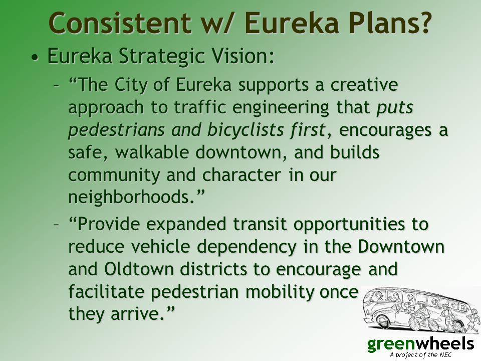 "Consistent w/ Eureka Plans? Eureka Strategic Vision:Eureka Strategic Vision: –""The City of Eureka supports a creative approach to traffic engineering"
