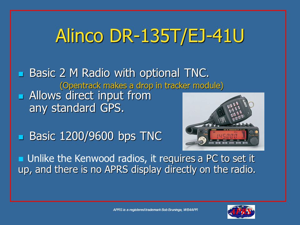 APRS is a registered trademark Bob Bruninga, WB4APR Alinco DR-135T/EJ-41U Allows direct input from any standard GPS.