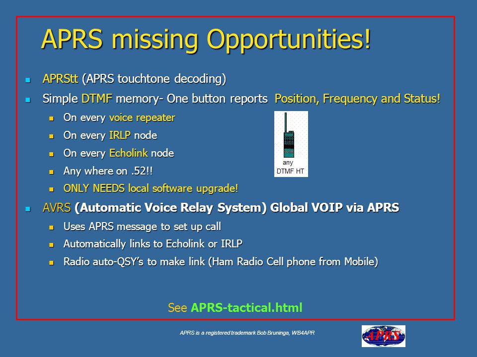 APRS is a registered trademark Bob Bruninga, WB4APR APRS missing Opportunities.