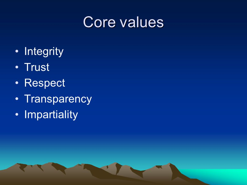 Core values Integrity Trust Respect Transparency Impartiality