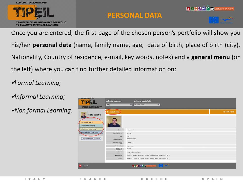 Once you are entered, the first page of the chosen person's portfolio will show you his/her personal data (name, family name, age, date of birth, place of birth (city), Nationality, Country of residence, e-mail, key words, notes) and a general menu (on the left) where you can find further detailed information on: Formal Learning; Informal Learning; Non formal Learning.