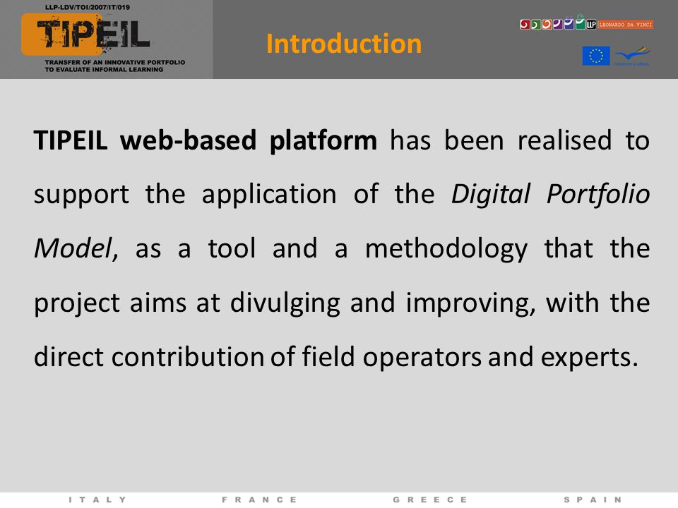 TIPEIL web-based platform has been realised to support the application of the Digital Portfolio Model, as a tool and a methodology that the project aims at divulging and improving, with the direct contribution of field operators and experts.