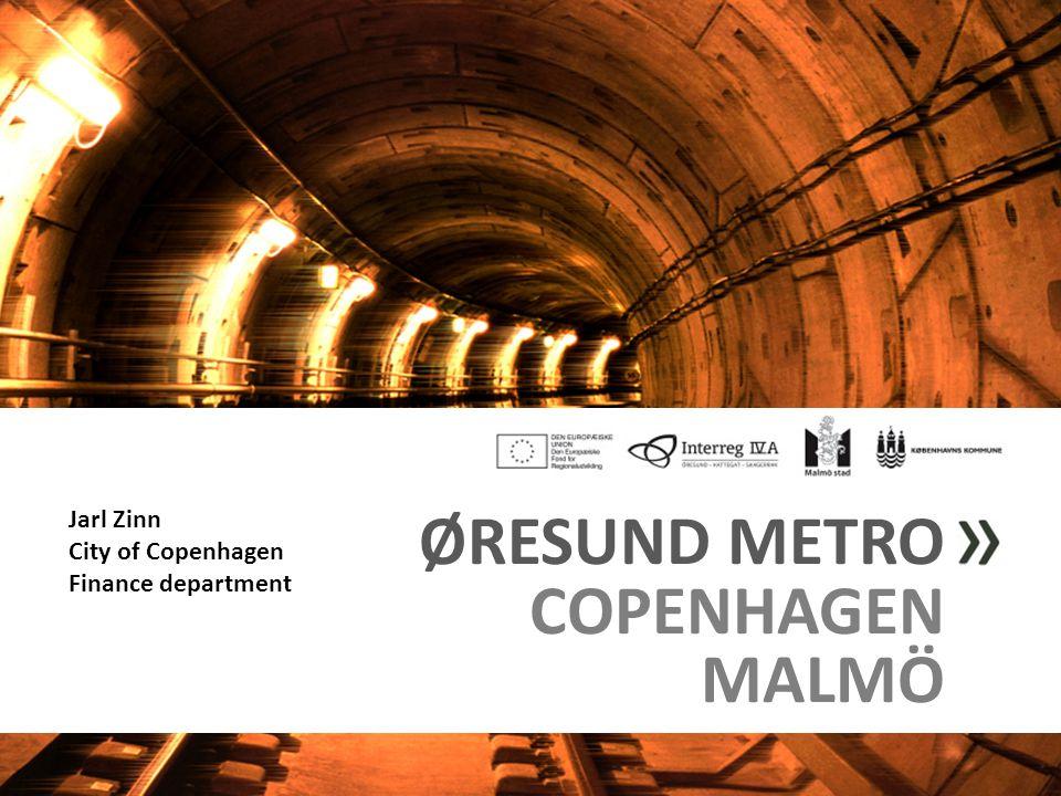 ØRESUND METRO COPENHAGEN MALMÖ Jarl Zinn City of Copenhagen Finance department