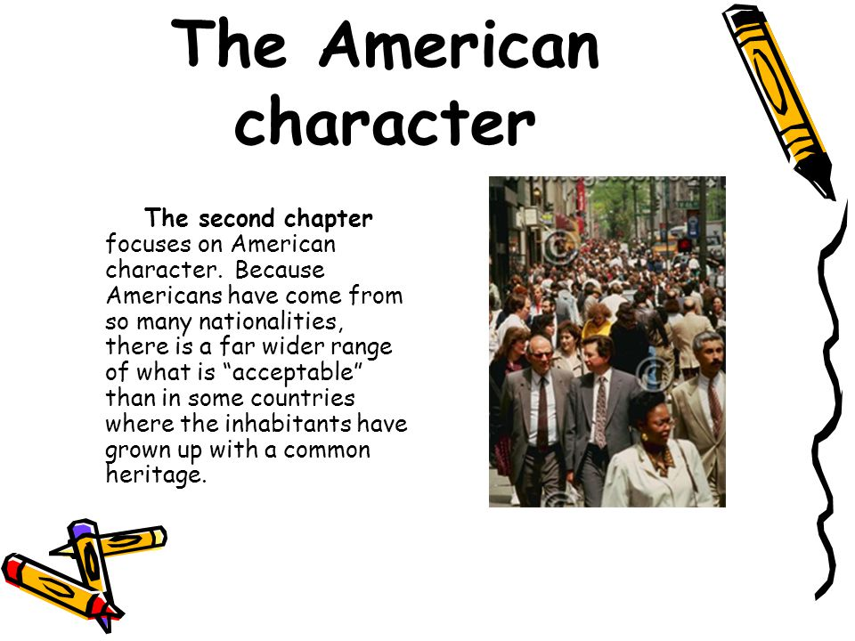 The American character The second chapter focuses on American character.