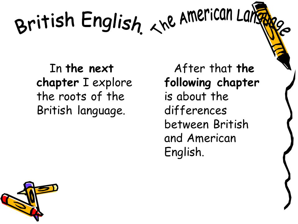 In the next chapter I explore the roots of the British language.