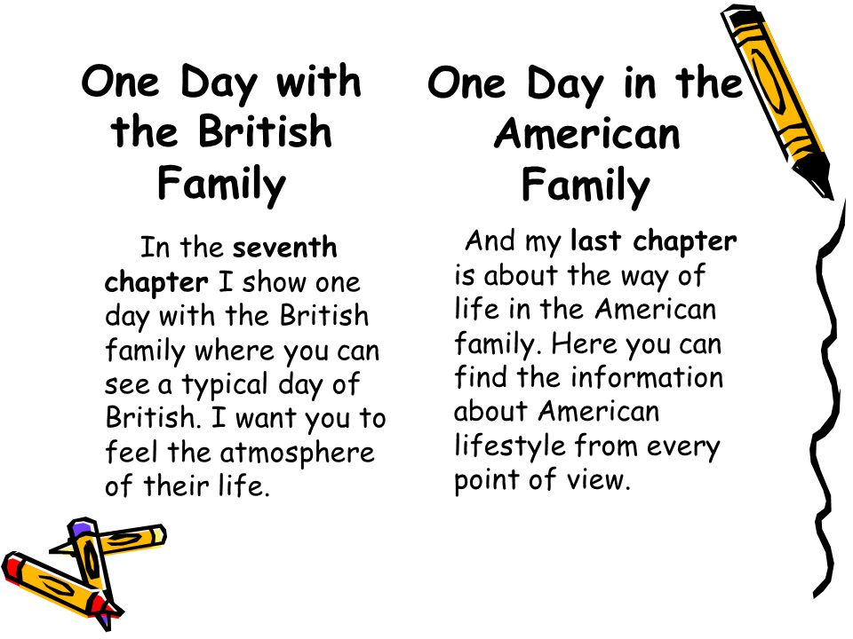 One Day with the British Family In the seventh chapter I show one day with the British family where you can see a typical day of British.