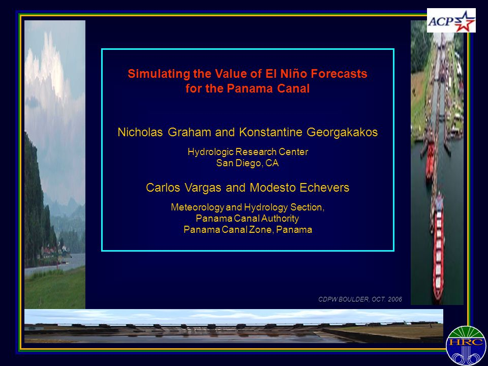 Simulating the Value of El Niño Forecasts for the Panama Canal Nicholas Graham and Konstantine Georgakakos Hydrologic Research Center San Diego, CA Ca