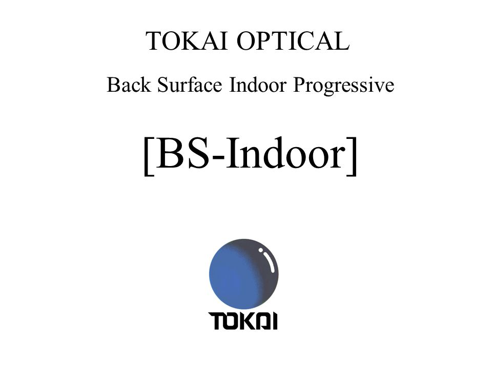 TOKAI OPTICAL Back Surface Indoor Progressive [BS-Indoor]