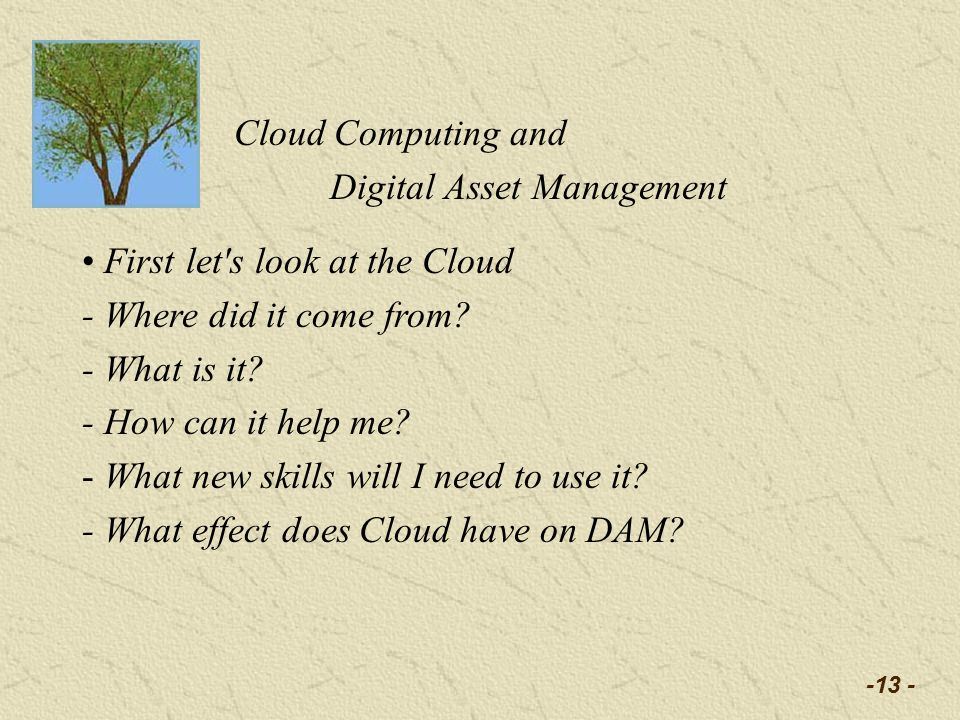 -13 - Cloud Computing and Digital Asset Management First let s look at the Cloud - Where did it come from.
