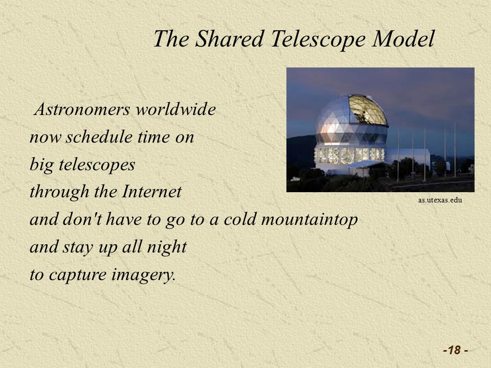 Astronomers worldwide now schedule time on big telescopes through the Internet and don t have to go to a cold mountaintop and stay up all night to capture imagery.