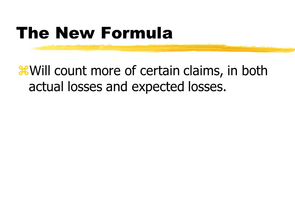 The New Formula zWill count more of certain claims, in both actual losses and expected losses.