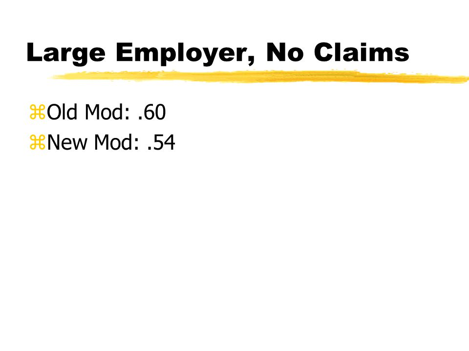 Large Employer, No Claims zOld Mod:.60 zNew Mod:.54