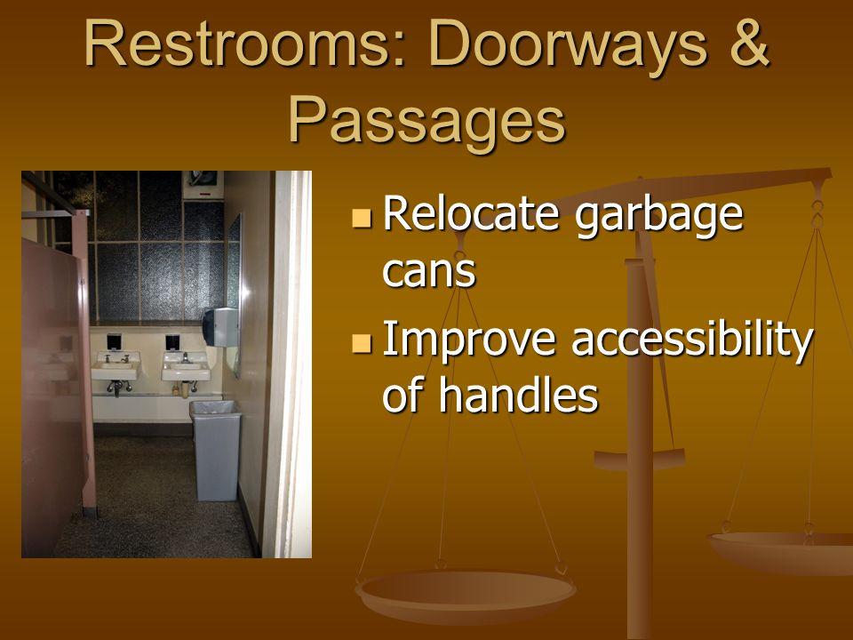 Restrooms: Doorways & Passages Relocate garbage cans Relocate garbage cans Improve accessibility of handles Improve accessibility of handles