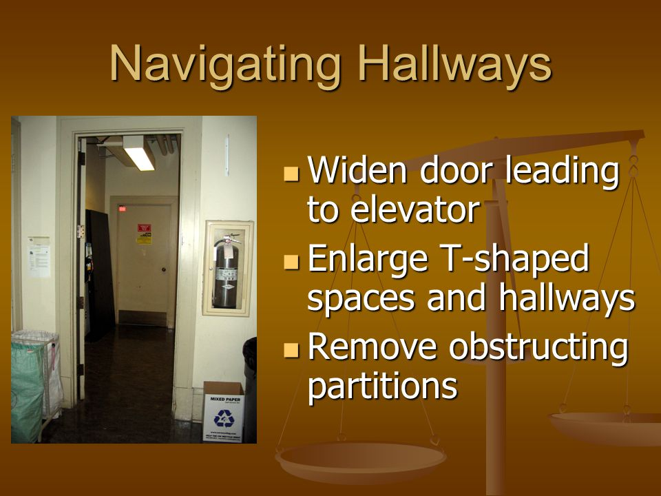 Doors Install swing- clear hinges Install swing- clear hinges Replace door knobs with lever or loop handles Replace door knobs with lever or loop handles