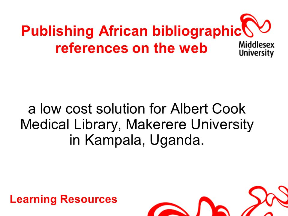Learning Resources Publishing African bibliographic references on the web a low cost solution for Albert Cook Medical Library, Makerere University in