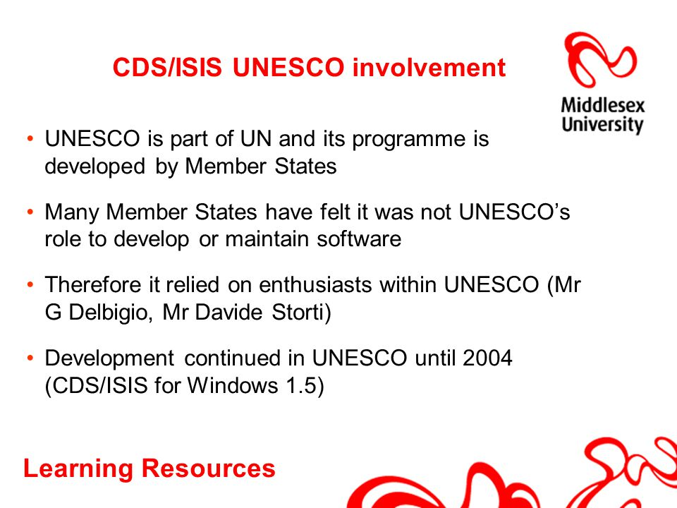 Learning Resources CDS/ISIS UNESCO involvement UNESCO is part of UN and its programme is developed by Member States Many Member States have felt it wa