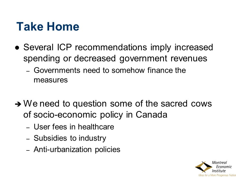 Take Home Several ICP recommendations imply increased spending or decreased government revenues – Governments need to somehow finance the measures  W