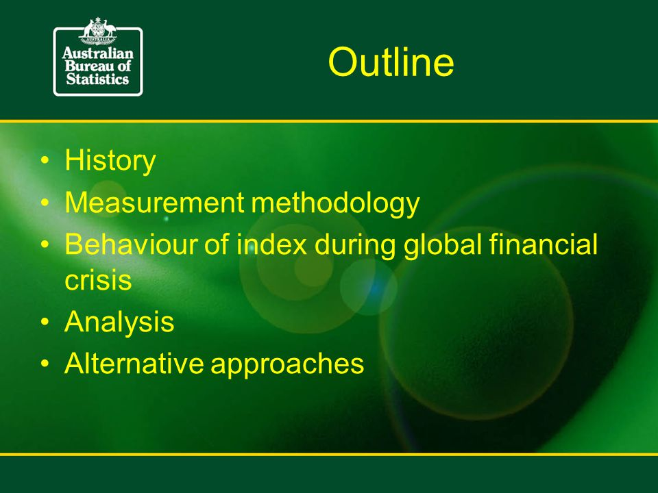 Outline History Measurement methodology Behaviour of index during global financial crisis Analysis Alternative approaches