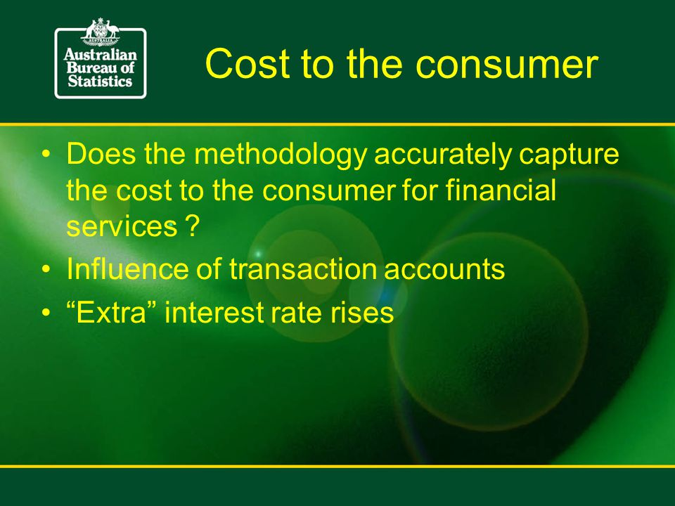 Cost to the consumer Does the methodology accurately capture the cost to the consumer for financial services .