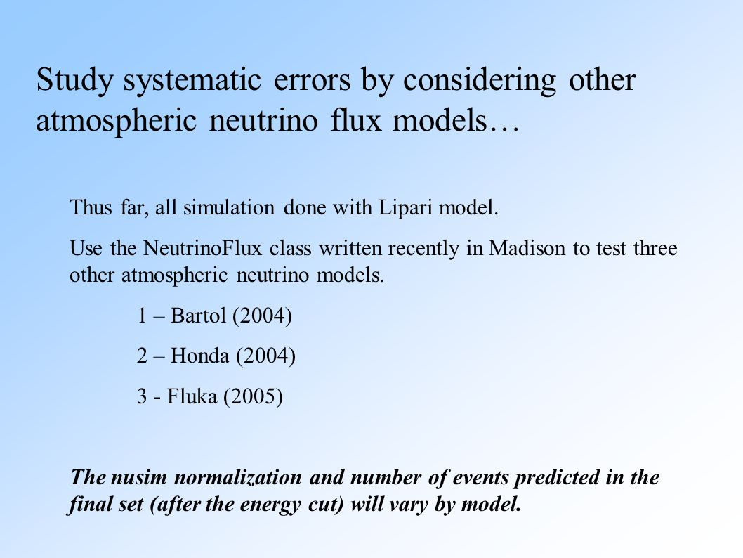 Study systematic errors by considering other atmospheric neutrino flux models… Thus far, all simulation done with Lipari model.