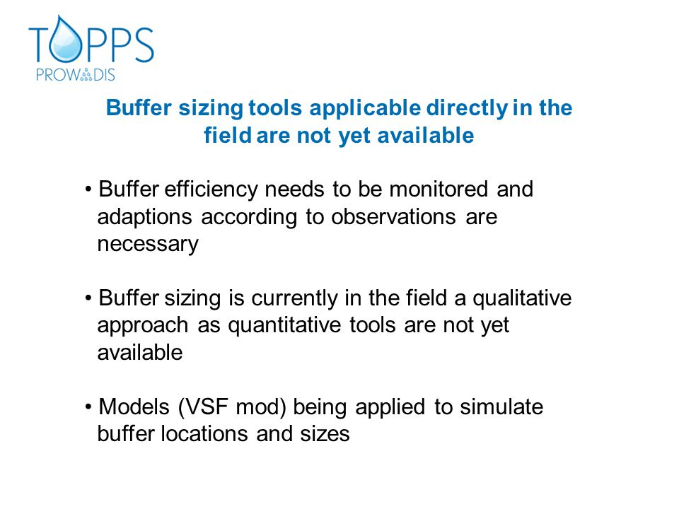 Buffer sizing tools applicable directly in the field are not yet available Buffer efficiency needs to be monitored and adaptions according to observat