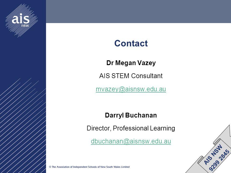 Contact Dr Megan Vazey AIS STEM Consultant mvazey@aisnsw.edu.au Darryl Buchanan Director, Professional Learning dbuchanan@aisnsw.edu.au AIS NSW 9299 2845