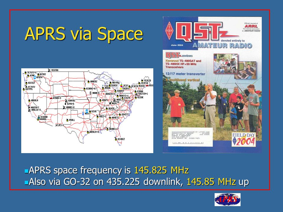 APRS via Space APRS space frequency is 145.825 MHz APRS space frequency is 145.825 MHz Also via GO-32 on 435.225 downlink, 145.85 MHz up Also via GO-32 on 435.225 downlink, 145.85 MHz up