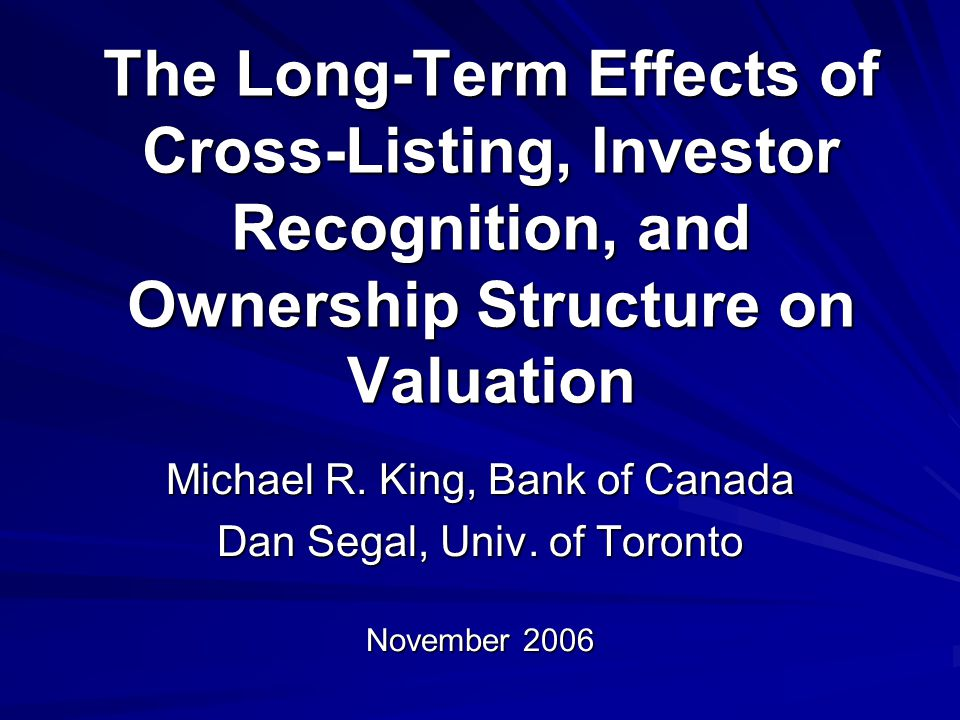 The Long-Term Effects of Cross-Listing, Investor Recognition, and Ownership Structure on Valuation Michael R.