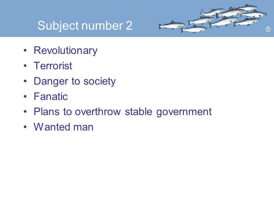 Subject number 2 Revolutionary Terrorist Danger to society Fanatic Plans to overthrow stable government Wanted man