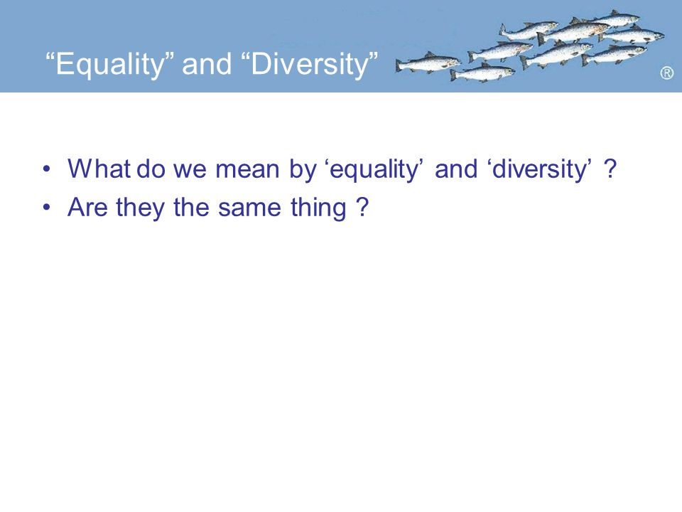 Equality and Diversity What do we mean by 'equality' and 'diversity' .