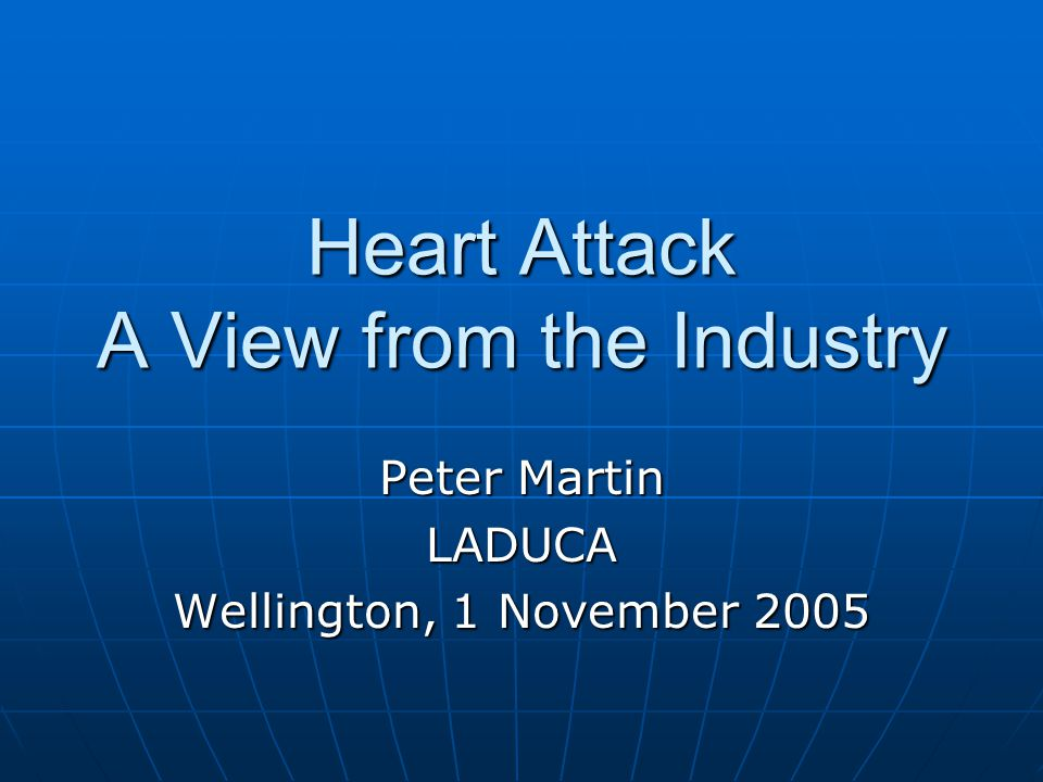 Heart Attack A View from the Industry Peter Martin LADUCA Wellington, 1 November 2005