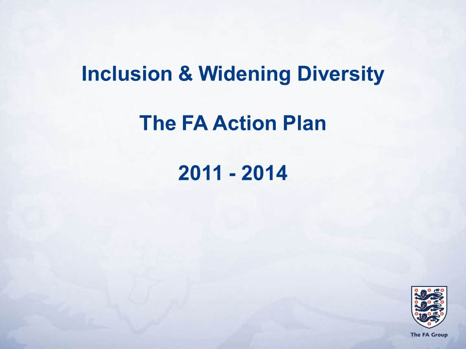 Inclusion & Widening Diversity The FA Action Plan 2011 - 2014