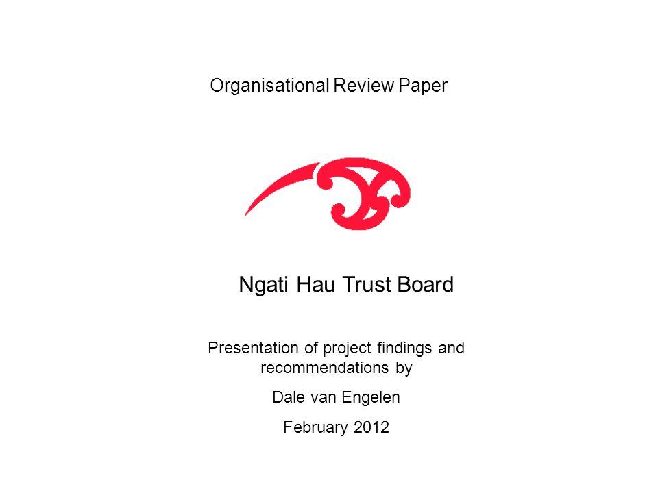Organisational Review Paper Ngati Hau Trust Board Presentation of project findings and recommendations by Dale van Engelen February 2012